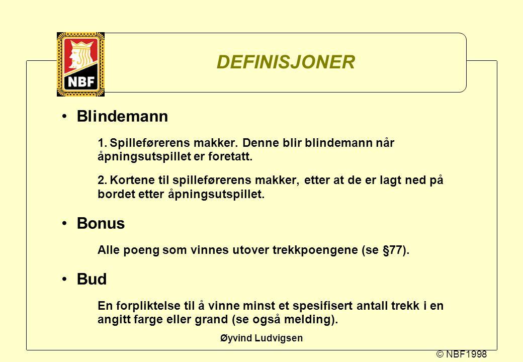 © NBF1998 Øyvind Ludvigsen DEFINISJONER Pass En melding som tilkjennegir at en spiller i denne tur ikke velger å avgi noe bud eller noen dobling eller redobling.
