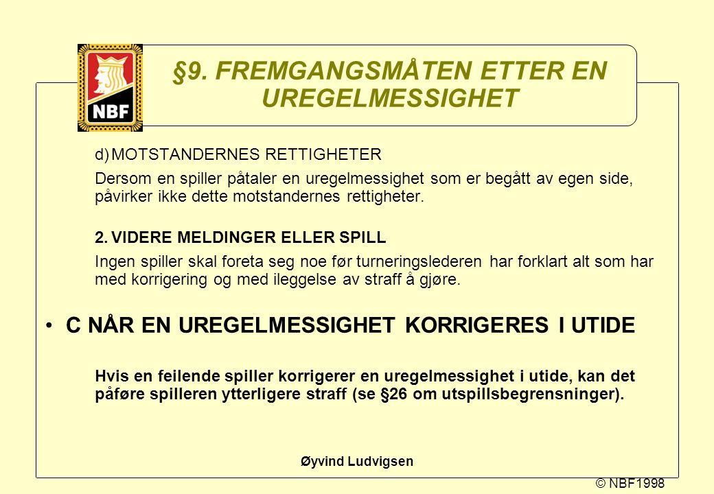 © NBF1998 Øyvind Ludvigsen §9. FREMGANGSMÅTEN ETTER EN UREGELMESSIGHET d)MOTSTANDERNES RETTIGHETER Dersom en spiller påtaler en uregelmessighet som er