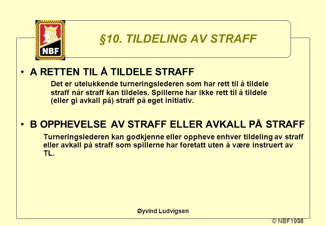 © NBF1998 Øyvind Ludvigsen §10. TILDELING AV STRAFF A RETTEN TIL Å TILDELE STRAFF Det er utelukkende turneringslederen som har rett til å tildele stra