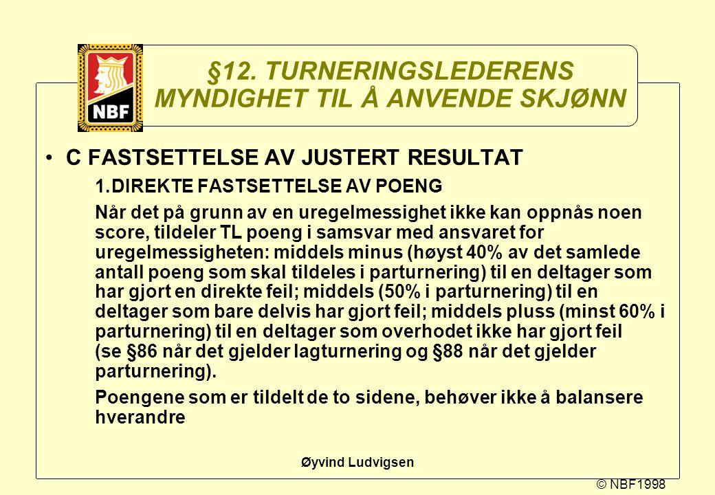 © NBF1998 Øyvind Ludvigsen §12. TURNERINGSLEDERENS MYNDIGHET TIL Å ANVENDE SKJØNN C FASTSETTELSE AV JUSTERT RESULTAT 1.DIREKTE FASTSETTELSE AV POENG N
