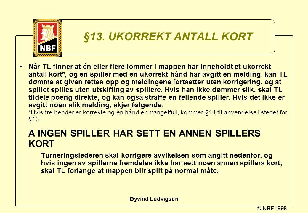 © NBF1998 Øyvind Ludvigsen §13. UKORREKT ANTALL KORT Når TL finner at én eller flere lommer i mappen har inneholdt et ukorrekt antall kort*, og en spi