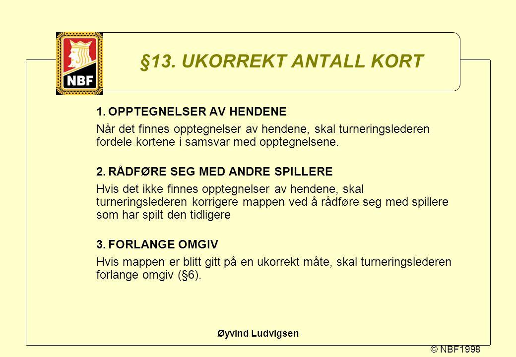 © NBF1998 Øyvind Ludvigsen §13. UKORREKT ANTALL KORT 1.OPPTEGNELSER AV HENDENE Når det finnes opptegnelser av hendene, skal turneringslederen fordele
