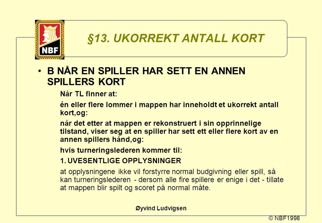 © NBF1998 Øyvind Ludvigsen §13. UKORREKT ANTALL KORT B NÅR EN SPILLER HAR SETT EN ANNEN SPILLERS KORT Når TL finner at: én eller flere lommer i mappen