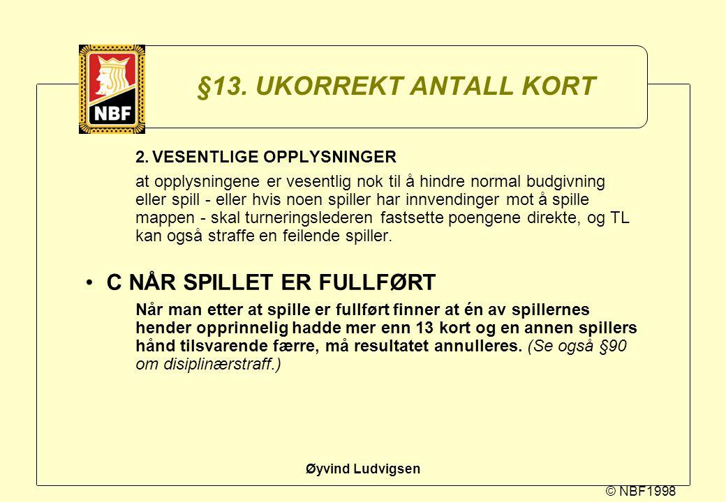 © NBF1998 Øyvind Ludvigsen §13. UKORREKT ANTALL KORT 2.VESENTLIGE OPPLYSNINGER at opplysningene er vesentlig nok til å hindre normal budgivning eller
