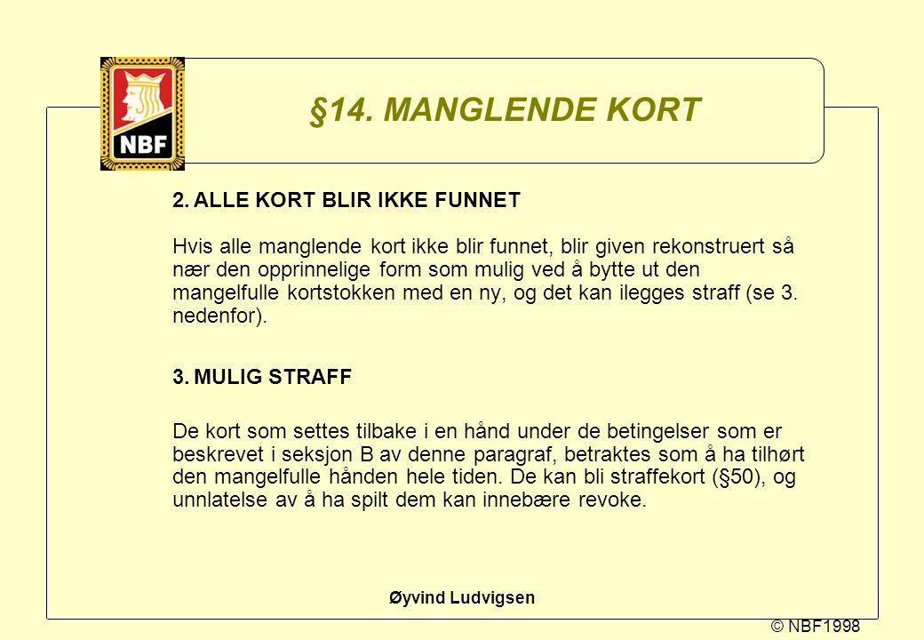 © NBF1998 Øyvind Ludvigsen §14. MANGLENDE KORT 2.ALLE KORT BLIR IKKE FUNNET Hvis alle manglende kort ikke blir funnet, blir given rekonstruert så nær