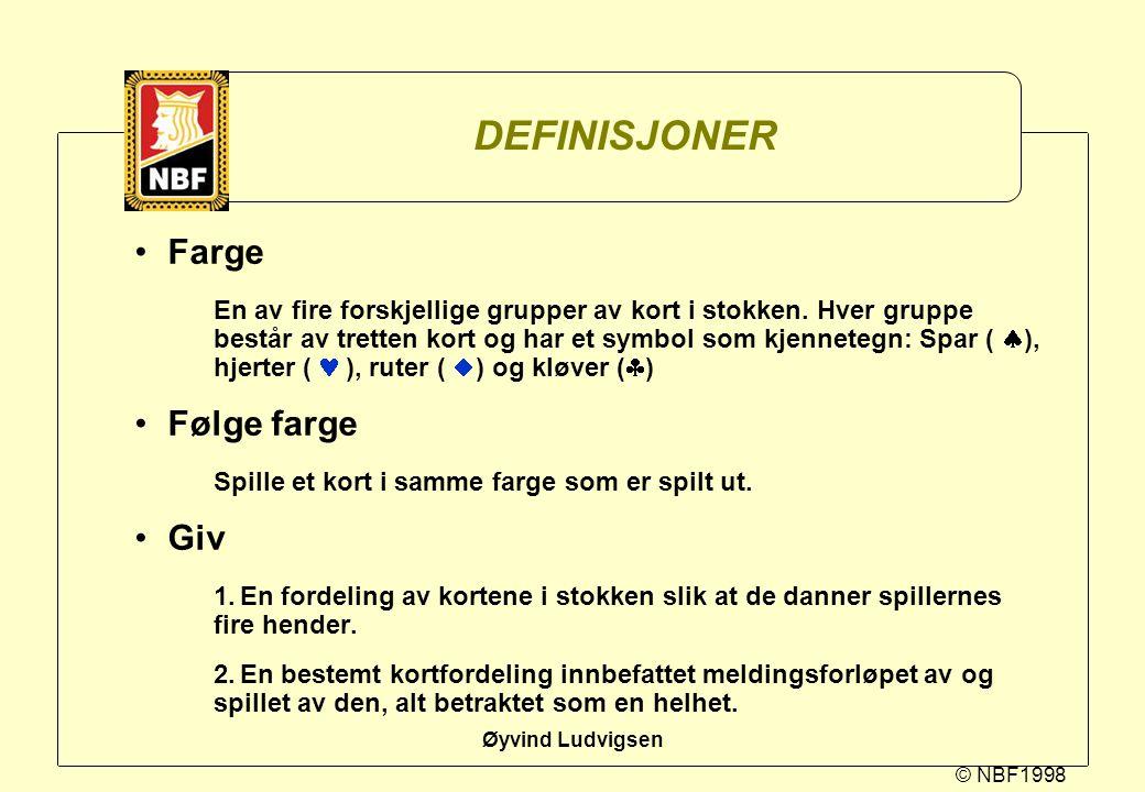 © NBF1998 Øyvind Ludvigsen DEFINISJONER Farge En av fire forskjellige grupper av kort i stokken. Hver gruppe består av tretten kort og har et symbol s