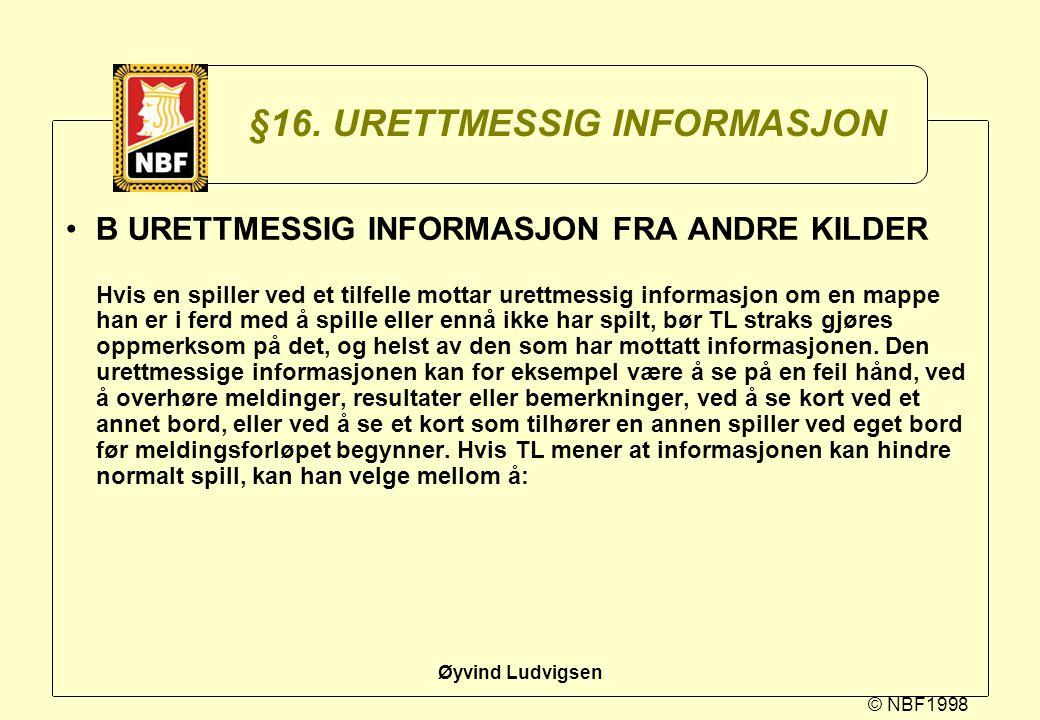 © NBF1998 Øyvind Ludvigsen §16. URETTMESSIG INFORMASJON B URETTMESSIG INFORMASJON FRA ANDRE KILDER Hvis en spiller ved et tilfelle mottar urettmessig