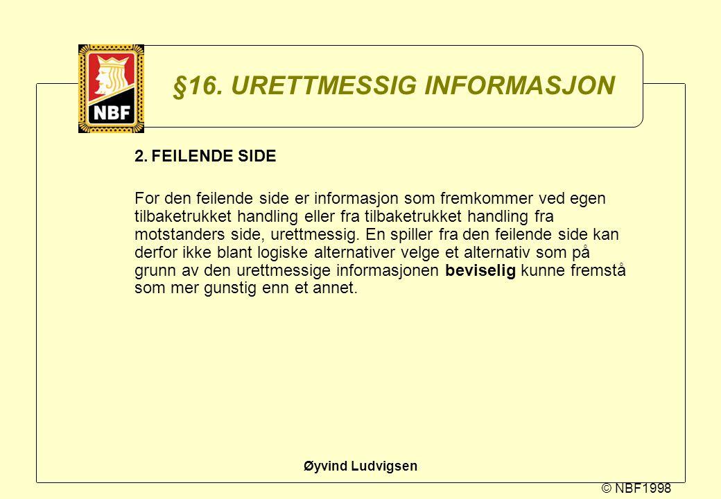 © NBF1998 Øyvind Ludvigsen §16. URETTMESSIG INFORMASJON 2.FEILENDE SIDE For den feilende side er informasjon som fremkommer ved egen tilbaketrukket ha