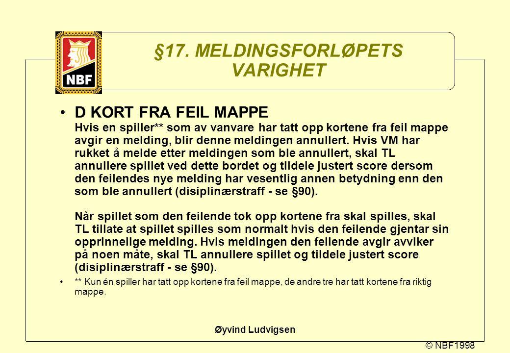 © NBF1998 Øyvind Ludvigsen §17. MELDINGSFORLØPETS VARIGHET D KORT FRA FEIL MAPPE Hvis en spiller** som av vanvare har tatt opp kortene fra feil mappe