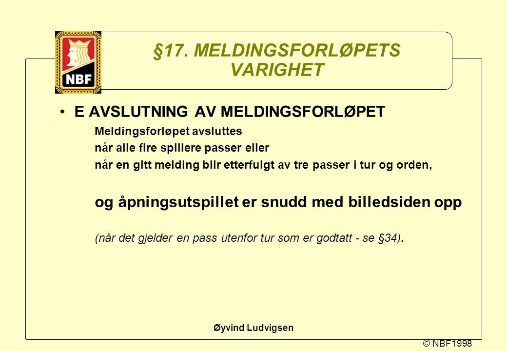 © NBF1998 Øyvind Ludvigsen §17. MELDINGSFORLØPETS VARIGHET E AVSLUTNING AV MELDINGSFORLØPET Meldingsforløpet avsluttes når alle fire spillere passer e