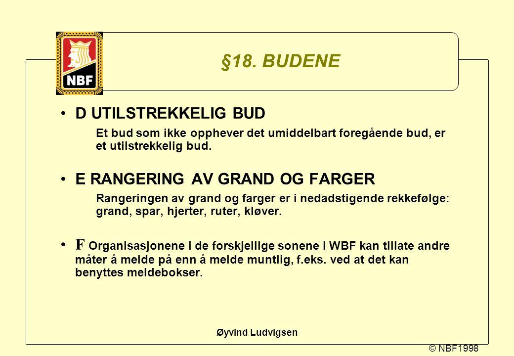 © NBF1998 Øyvind Ludvigsen §18. BUDENE D UTILSTREKKELIG BUD Et bud som ikke opphever det umiddelbart foregående bud, er et utilstrekkelig bud. E RANGE