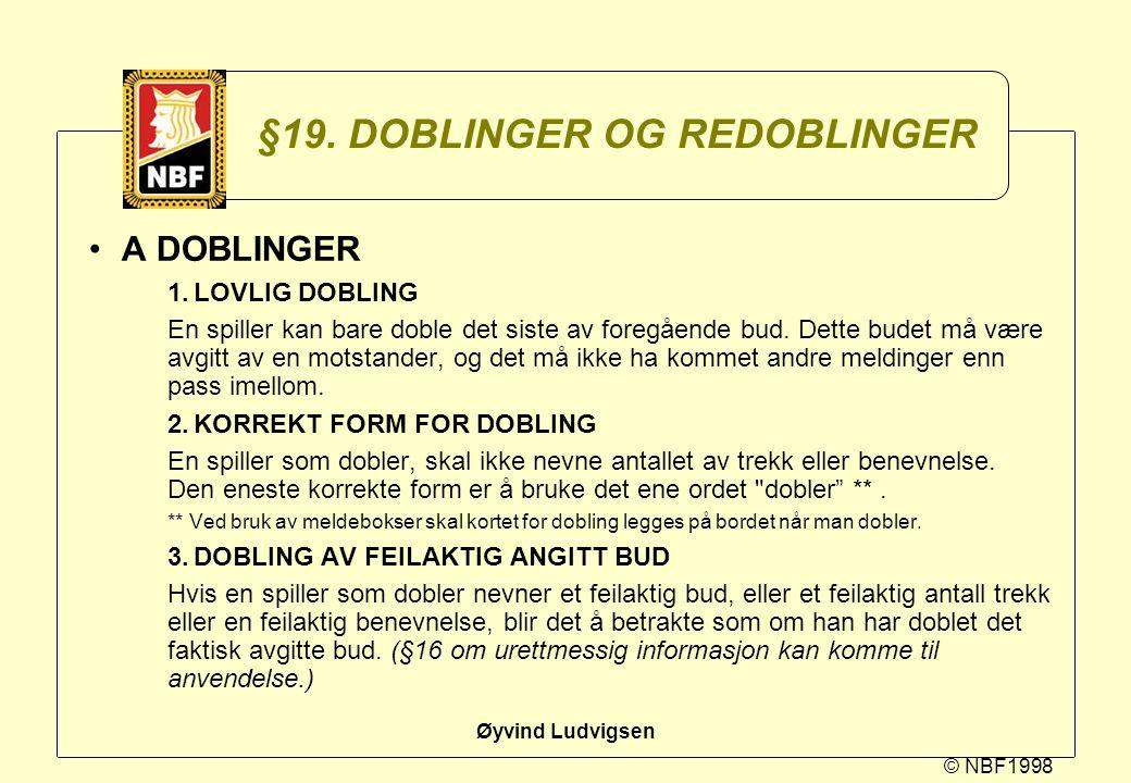 © NBF1998 Øyvind Ludvigsen §19. DOBLINGER OG REDOBLINGER A DOBLINGER 1.LOVLIG DOBLING En spiller kan bare doble det siste av foregående bud. Dette bud