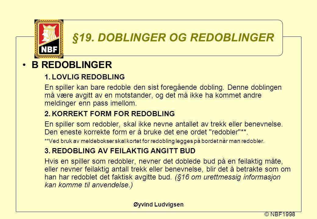 © NBF1998 Øyvind Ludvigsen §19. DOBLINGER OG REDOBLINGER B REDOBLINGER 1.LOVLIG REDOBLING En spiller kan bare redoble den sist foregående dobling. Den