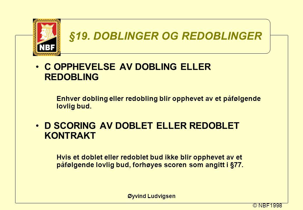 © NBF1998 Øyvind Ludvigsen §19. DOBLINGER OG REDOBLINGER C OPPHEVELSE AV DOBLING ELLER REDOBLING Enhver dobling eller redobling blir opphevet av et på