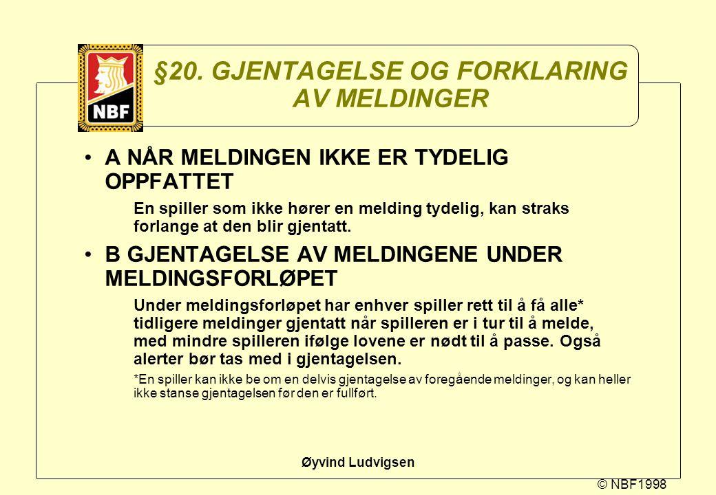 © NBF1998 Øyvind Ludvigsen §20. GJENTAGELSE OG FORKLARING AV MELDINGER A NÅR MELDINGEN IKKE ER TYDELIG OPPFATTET En spiller som ikke hører en melding