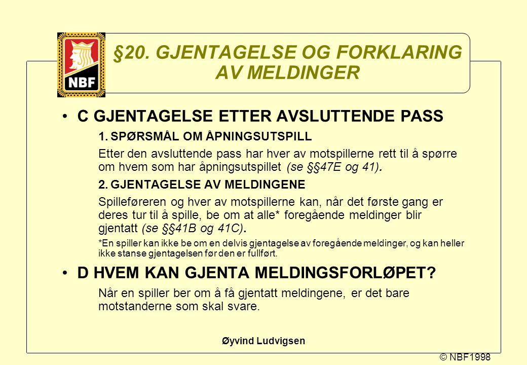 © NBF1998 Øyvind Ludvigsen §20. GJENTAGELSE OG FORKLARING AV MELDINGER C GJENTAGELSE ETTER AVSLUTTENDE PASS 1.SPØRSMÅL OM ÅPNINGSUTSPILL Etter den avs