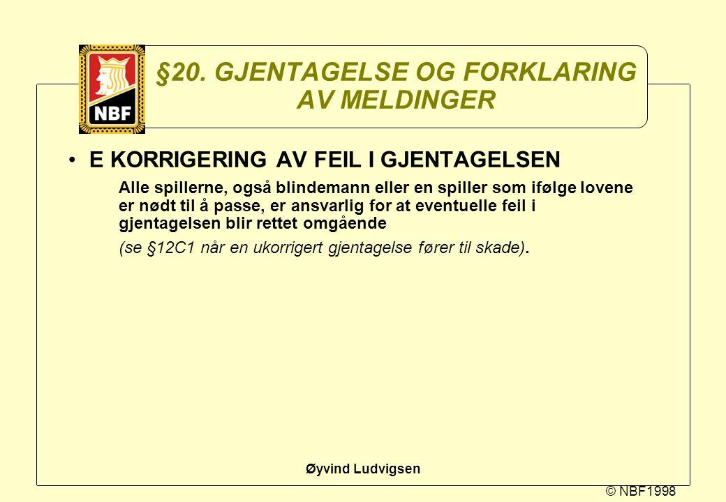 © NBF1998 Øyvind Ludvigsen §20. GJENTAGELSE OG FORKLARING AV MELDINGER E KORRIGERING AV FEIL I GJENTAGELSEN Alle spillerne, også blindemann eller en s