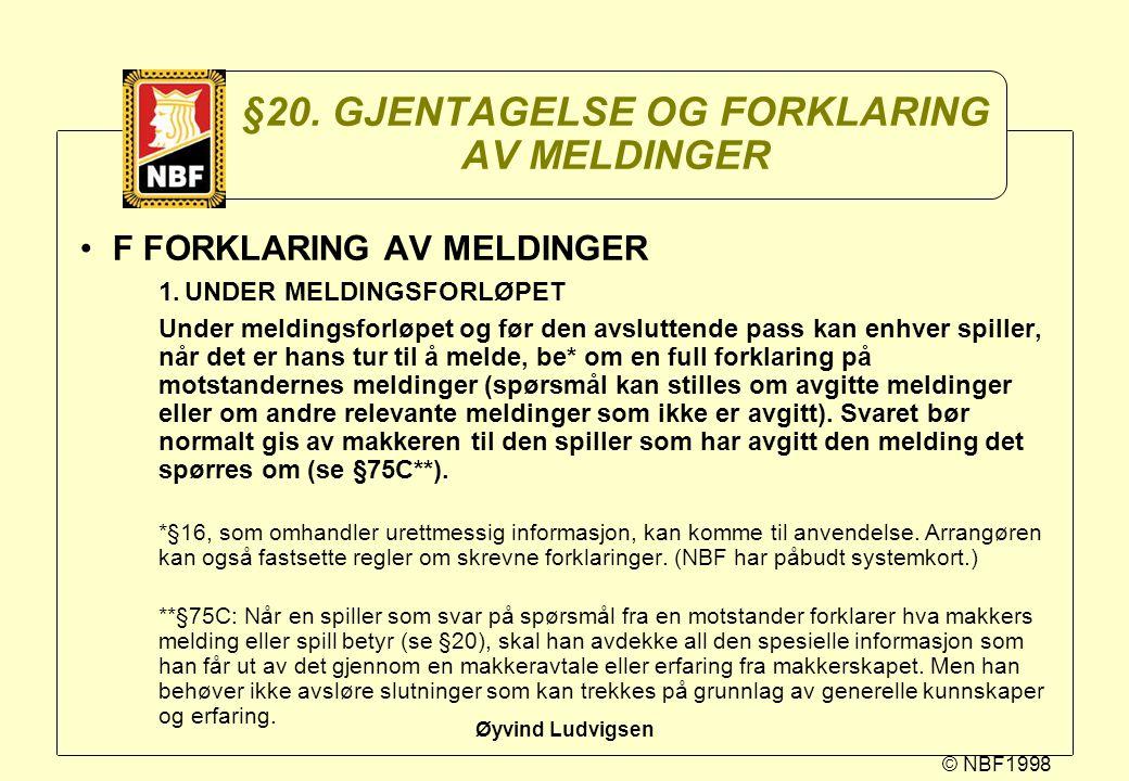 © NBF1998 Øyvind Ludvigsen §20. GJENTAGELSE OG FORKLARING AV MELDINGER F FORKLARING AV MELDINGER 1.UNDER MELDINGSFORLØPET Under meldingsforløpet og fø