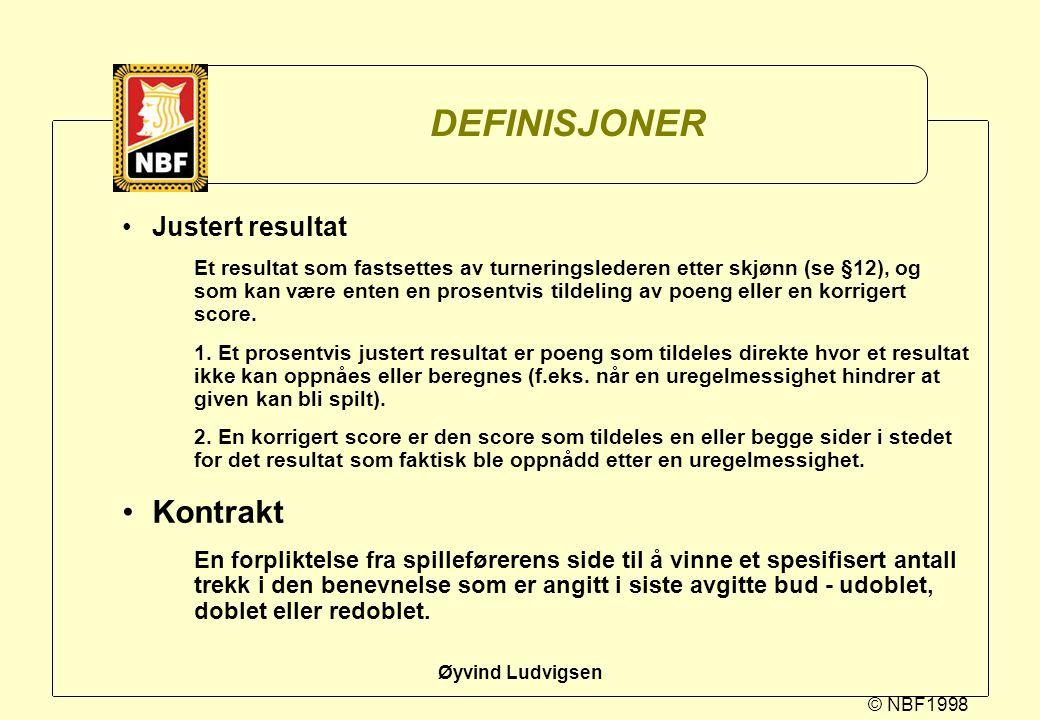 © NBF1998 Øyvind Ludvigsen DEFINISJONER Justert resultat Et resultat som fastsettes av turneringslederen etter skjønn (se §12), og som kan være enten