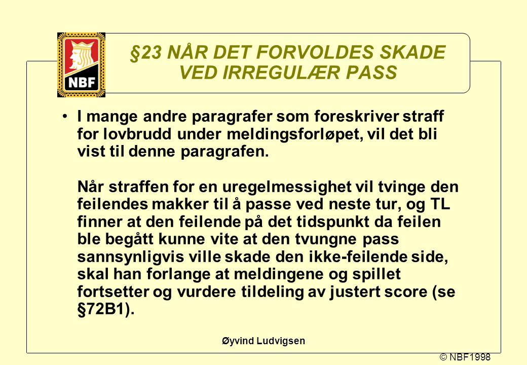 © NBF1998 Øyvind Ludvigsen §23 NÅR DET FORVOLDES SKADE VED IRREGULÆR PASS I mange andre paragrafer som foreskriver straff for lovbrudd under meldingsf