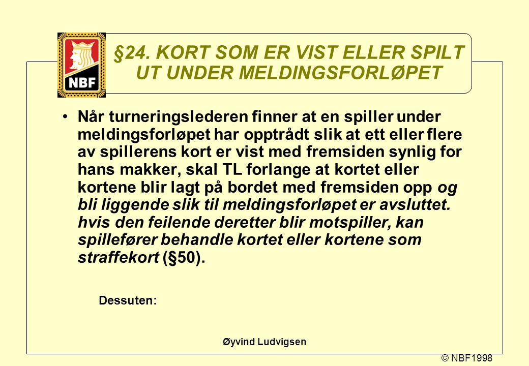 © NBF1998 Øyvind Ludvigsen §24. KORT SOM ER VIST ELLER SPILT UT UNDER MELDINGSFORLØPET Når turneringslederen finner at en spiller under meldingsforløp