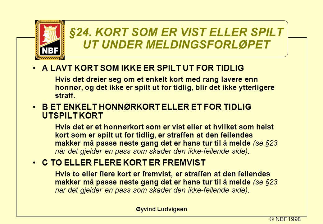 © NBF1998 Øyvind Ludvigsen §24. KORT SOM ER VIST ELLER SPILT UT UNDER MELDINGSFORLØPET A LAVT KORT SOM IKKE ER SPILT UT FOR TIDLIG Hvis det dreier seg