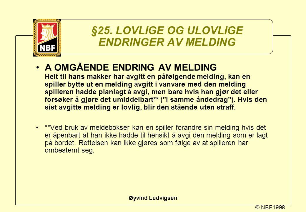 © NBF1998 Øyvind Ludvigsen §25. LOVLIGE OG ULOVLIGE ENDRINGER AV MELDING A OMGÅENDE ENDRING AV MELDING Helt til hans makker har avgitt en påfølgende m