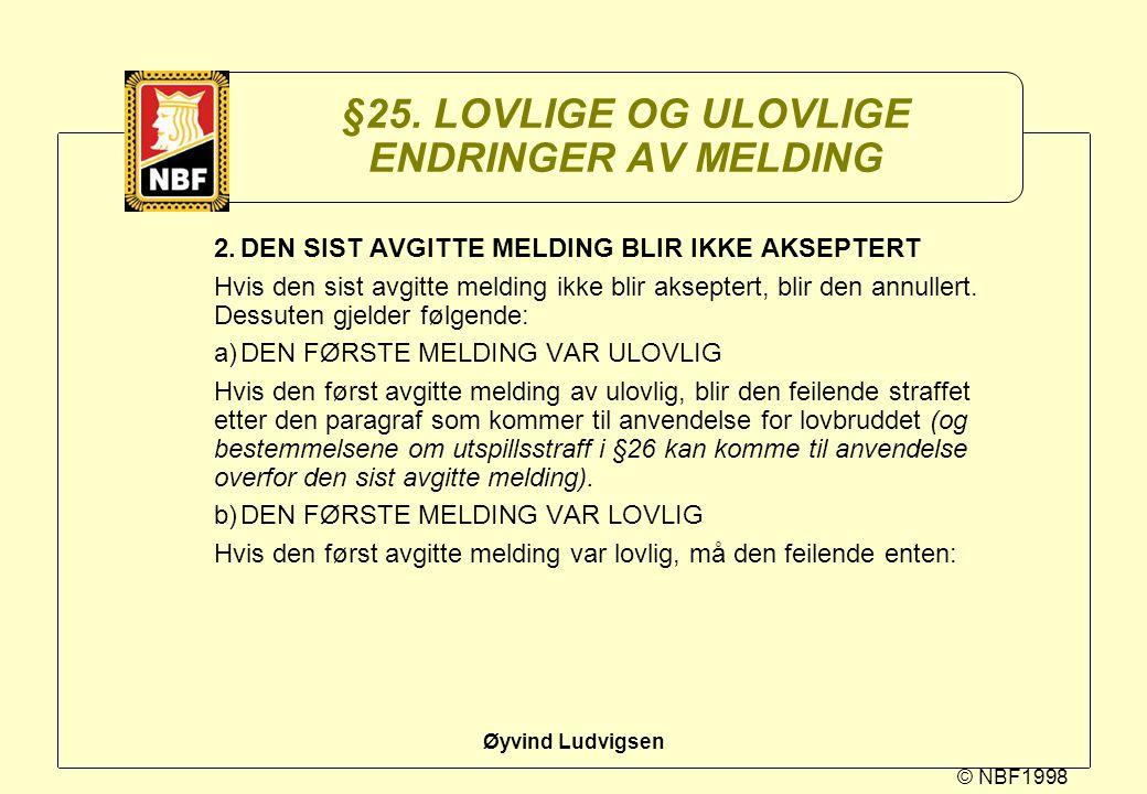 © NBF1998 Øyvind Ludvigsen §25. LOVLIGE OG ULOVLIGE ENDRINGER AV MELDING 2.DEN SIST AVGITTE MELDING BLIR IKKE AKSEPTERT Hvis den sist avgitte melding