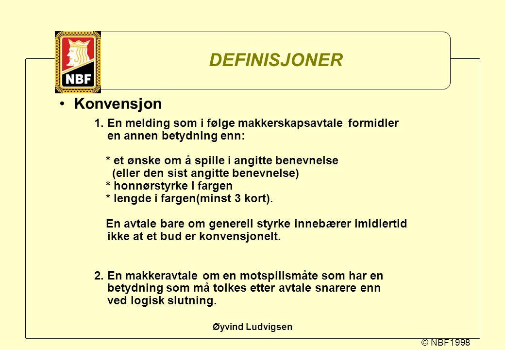 © NBF1998 Øyvind Ludvigsen DEFINISJONER Konvensjon 1. En melding som i følge makkerskapsavtale formidler en annen betydning enn: * et ønske om å spill