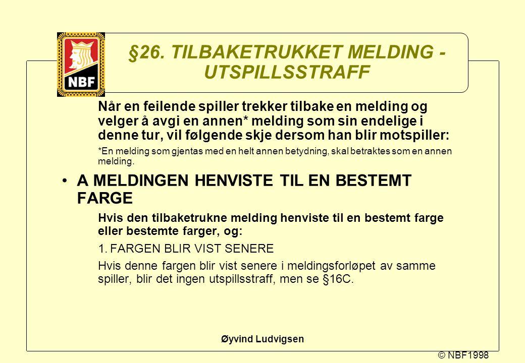 © NBF1998 Øyvind Ludvigsen §26. TILBAKETRUKKET MELDING - UTSPILLSSTRAFF Når en feilende spiller trekker tilbake en melding og velger å avgi en annen*