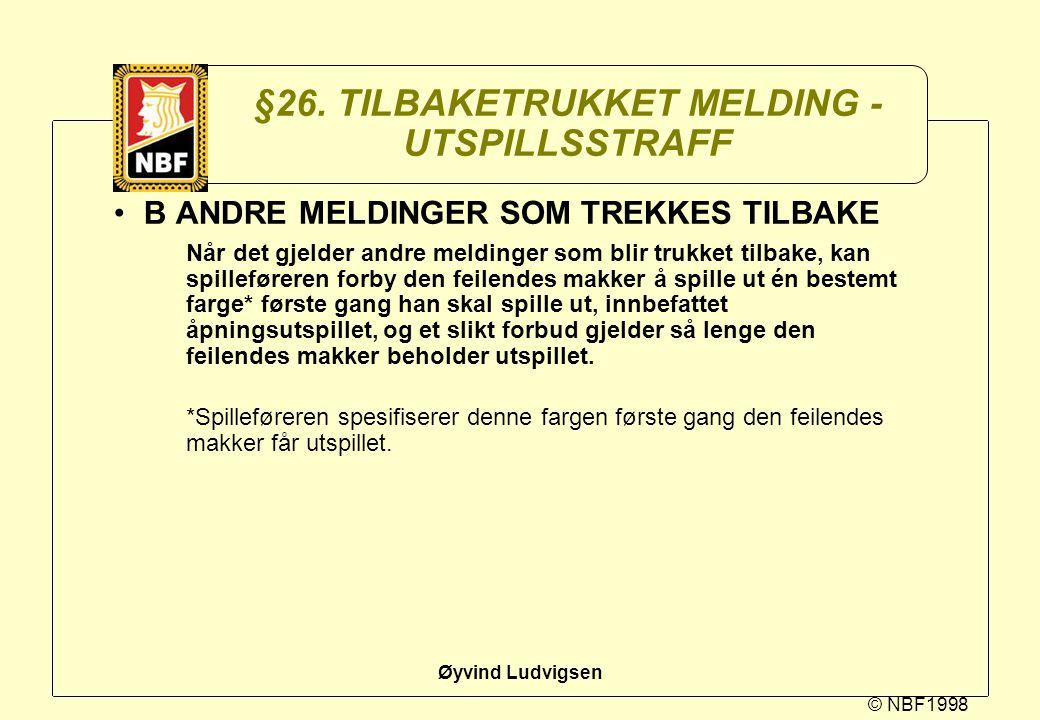 © NBF1998 Øyvind Ludvigsen §26. TILBAKETRUKKET MELDING - UTSPILLSSTRAFF B ANDRE MELDINGER SOM TREKKES TILBAKE Når det gjelder andre meldinger som blir