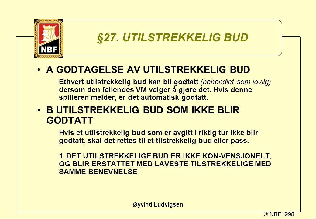© NBF1998 Øyvind Ludvigsen §27. UTILSTREKKELIG BUD A GODTAGELSE AV UTILSTREKKELIG BUD Ethvert utilstrekkelig bud kan bli godtatt (behandlet som lovlig