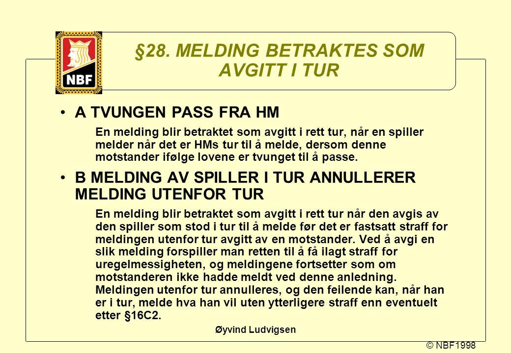 © NBF1998 Øyvind Ludvigsen §28. MELDING BETRAKTES SOM AVGITT I TUR A TVUNGEN PASS FRA HM En melding blir betraktet som avgitt i rett tur, når en spill