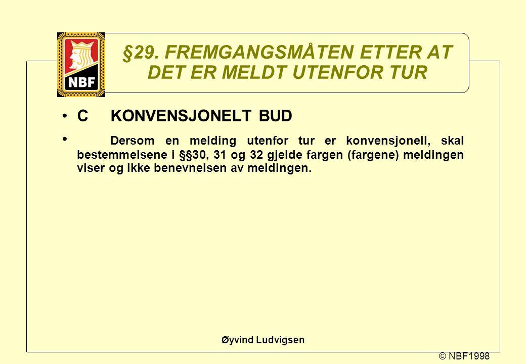 © NBF1998 Øyvind Ludvigsen §29. FREMGANGSMÅTEN ETTER AT DET ER MELDT UTENFOR TUR CKONVENSJONELT BUD Dersom en melding utenfor tur er konvensjonell, sk