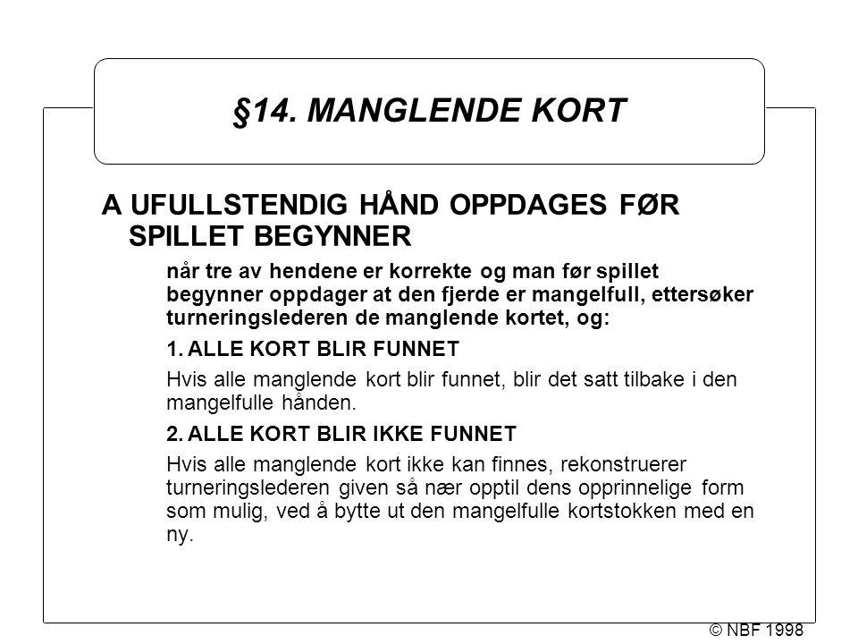 © NBF 1998 §14. MANGLENDE KORT A UFULLSTENDIG HÅND OPPDAGES FØR SPILLET BEGYNNER når tre av hendene er korrekte og man før spillet begynner oppdager a