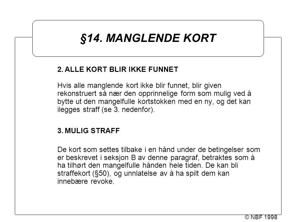 © NBF 1998 §14. MANGLENDE KORT 2.ALLE KORT BLIR IKKE FUNNET Hvis alle manglende kort ikke blir funnet, blir given rekonstruert så nær den opprinnelige