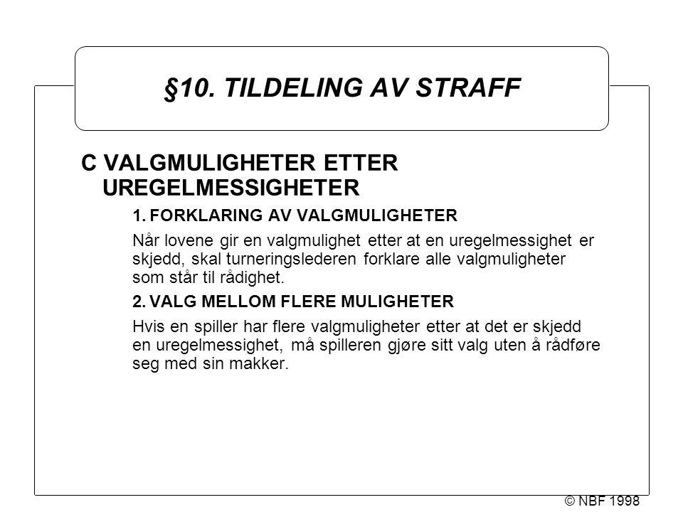© NBF 1998 §10. TILDELING AV STRAFF C VALGMULIGHETER ETTER UREGELMESSIGHETER 1.FORKLARING AV VALGMULIGHETER Når lovene gir en valgmulighet etter at en
