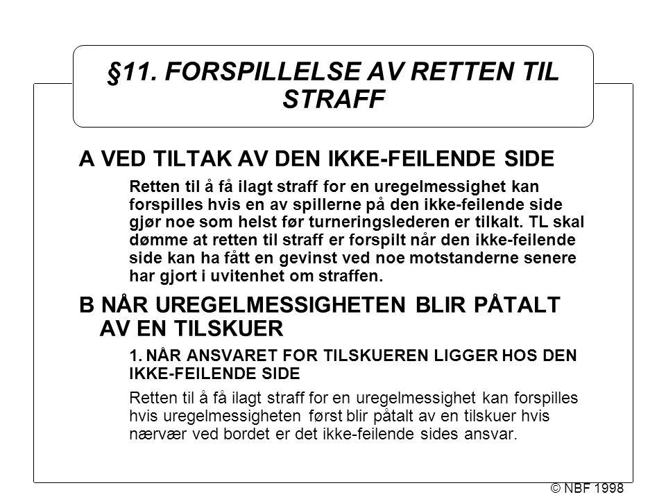 © NBF 1998 §11. FORSPILLELSE AV RETTEN TIL STRAFF A VED TILTAK AV DEN IKKE-FEILENDE SIDE Retten til å få ilagt straff for en uregelmessighet kan forsp