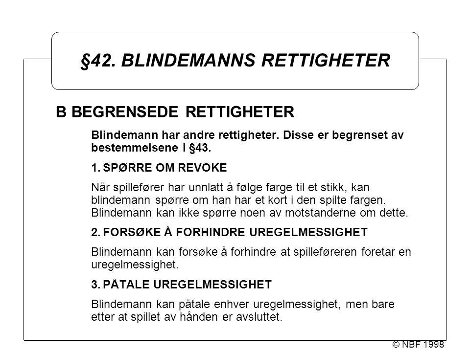 © NBF 1998 §42. BLINDEMANNS RETTIGHETER B BEGRENSEDE RETTIGHETER Blindemann har andre rettigheter.