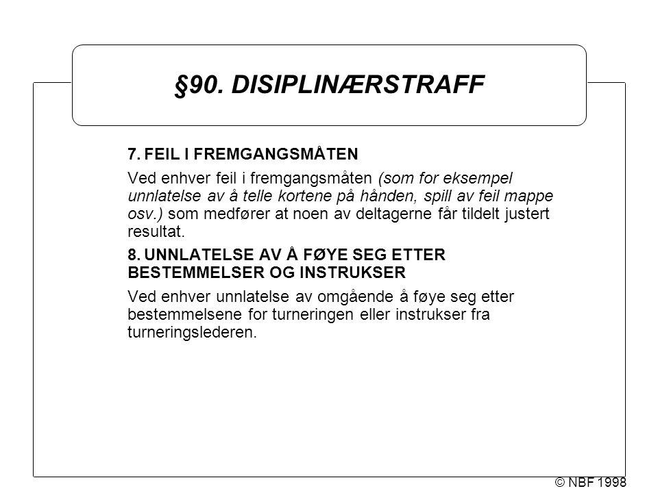 © NBF 1998 §90. DISIPLINÆRSTRAFF 7.FEIL I FREMGANGSMÅTEN Ved enhver feil i fremgangsmåten (som for eksempel unnlatelse av å telle kortene på hånden, s