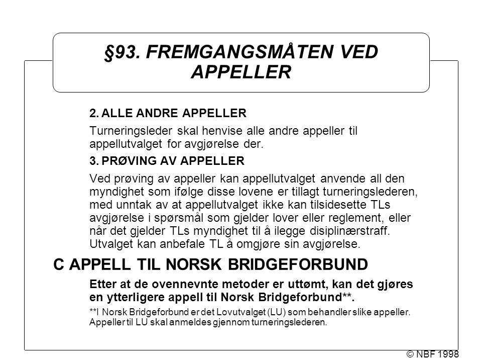 © NBF 1998 §93. FREMGANGSMÅTEN VED APPELLER 2.ALLE ANDRE APPELLER Turneringsleder skal henvise alle andre appeller til appellutvalget for avgjørelse d