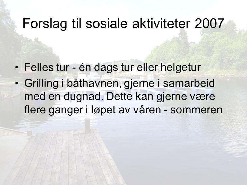 Forslag til sosiale aktiviteter 2007 Felles tur - én dags tur eller helgetur Grilling i båthavnen, gjerne i samarbeid med en dugnad. Dette kan gjerne