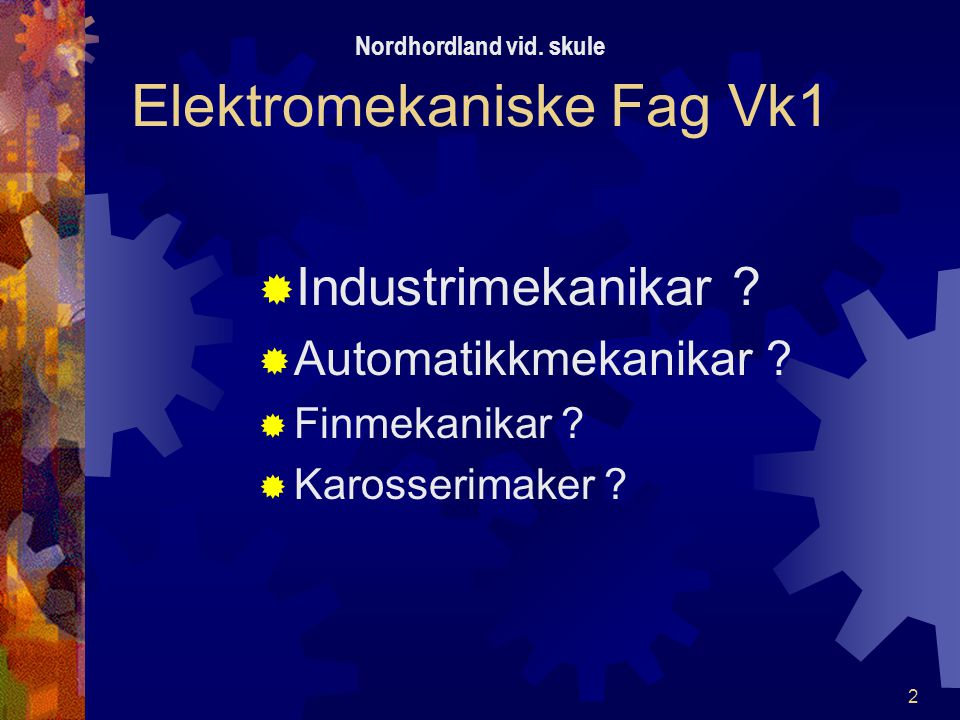 1 Elektromekaniske Fag Vk1 Ungdomskole Grunnkurs elektrofagGrunnkurs mekaniske fag eller Nordhordland vid.
