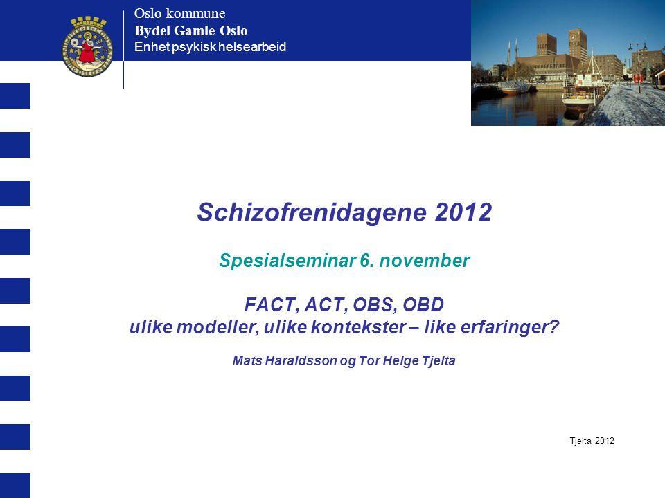 Oslo kommune Bydel Gamle Oslo Oslo kommune Bydel Gamle Oslo Enhet psykisk helsearbeid Presentasjon av ACT-Tromsø Tjelta 2012