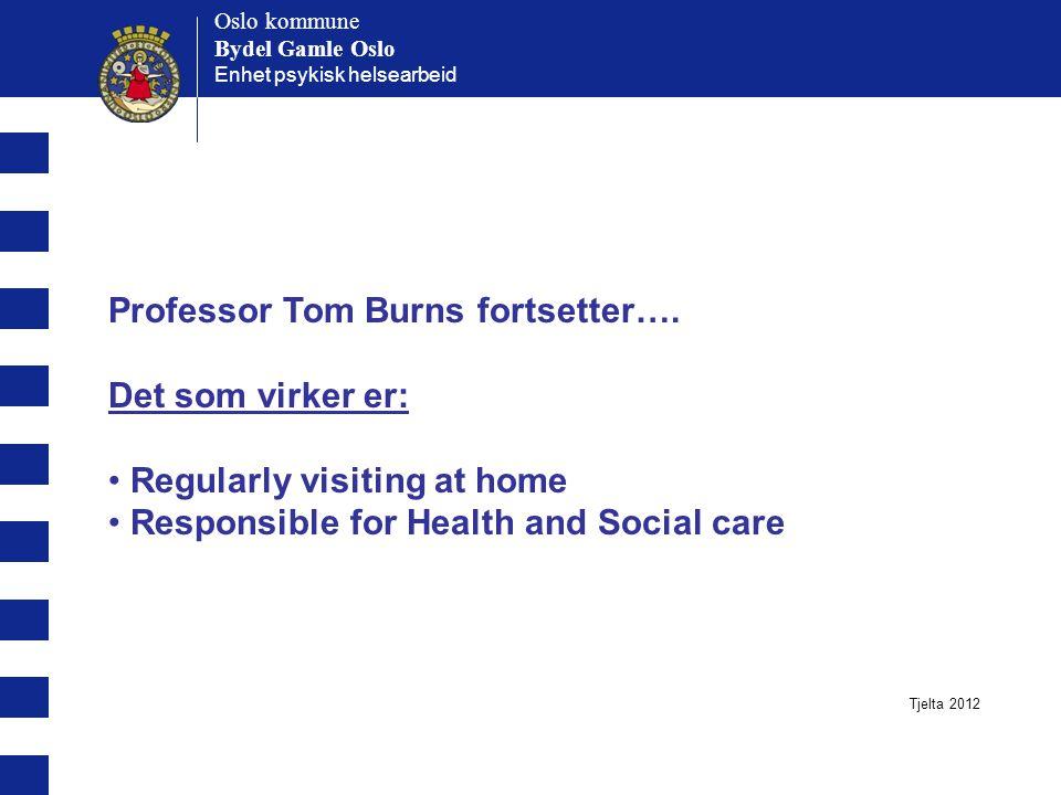 Oslo kommune Bydel Gamle Oslo Oslo kommune Bydel Gamle Oslo Enhet psykisk helsearbeid Professor Tom Burns fortsetter….