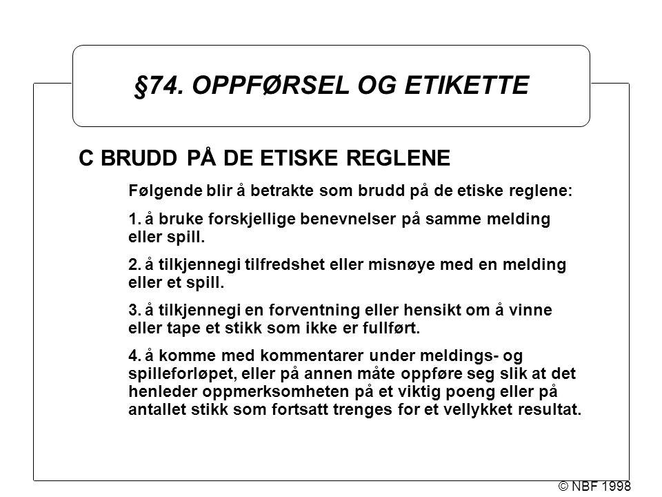 © NBF 1998 §74. OPPFØRSEL OG ETIKETTE C BRUDD PÅ DE ETISKE REGLENE Følgende blir å betrakte som brudd på de etiske reglene: 1.å bruke forskjellige ben