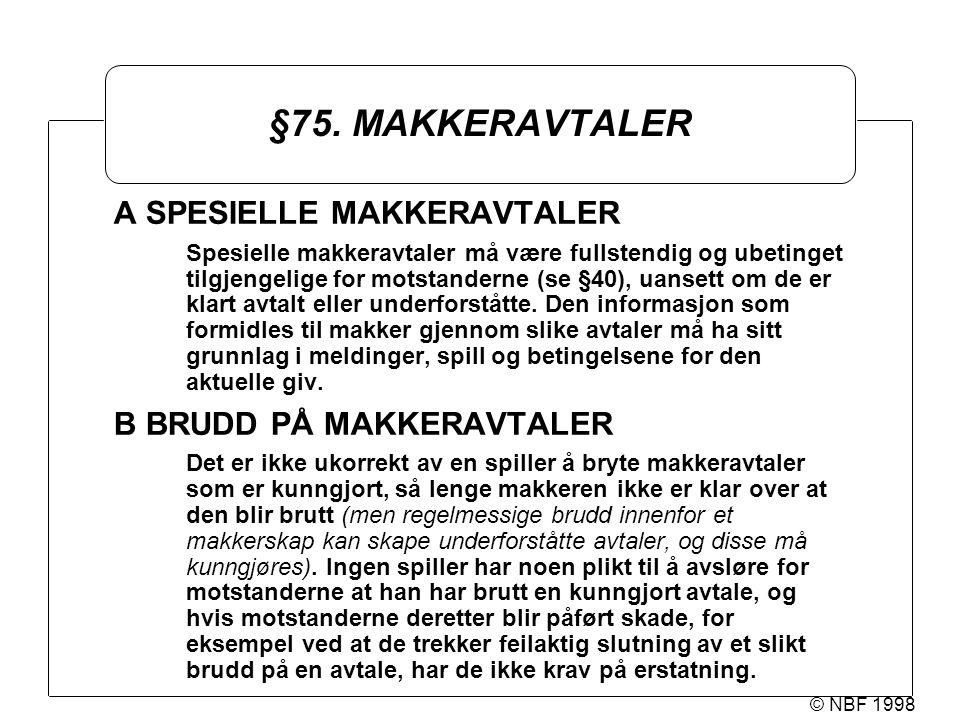 © NBF 1998 §75. MAKKERAVTALER A SPESIELLE MAKKERAVTALER Spesielle makkeravtaler må være fullstendig og ubetinget tilgjengelige for motstanderne (se §4