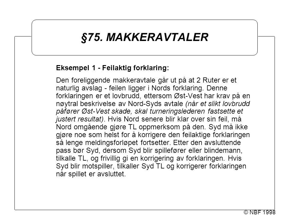 © NBF 1998 §75. MAKKERAVTALER Eksempel 1 - Feilaktig forklaring: Den foreliggende makkeravtale går ut på at 2 Ruter er et naturlig avslag - feilen lig