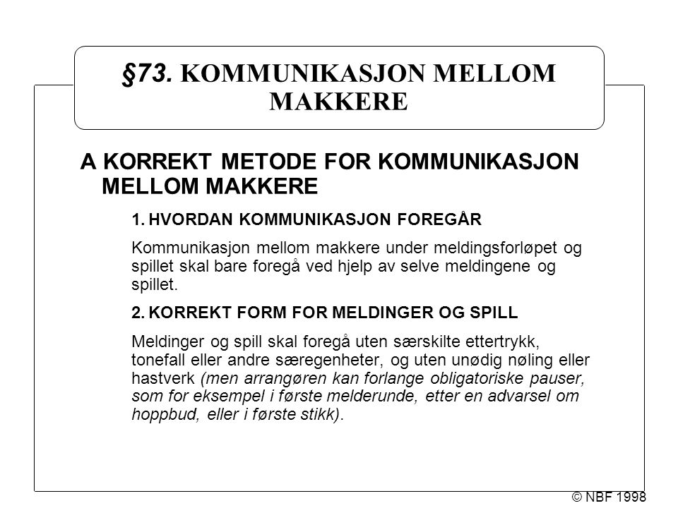 © NBF 1998 §73. KOMMUNIKASJON MELLOM MAKKERE A KORREKT METODE FOR KOMMUNIKASJON MELLOM MAKKERE 1.HVORDAN KOMMUNIKASJON FOREGÅR Kommunikasjon mellom ma