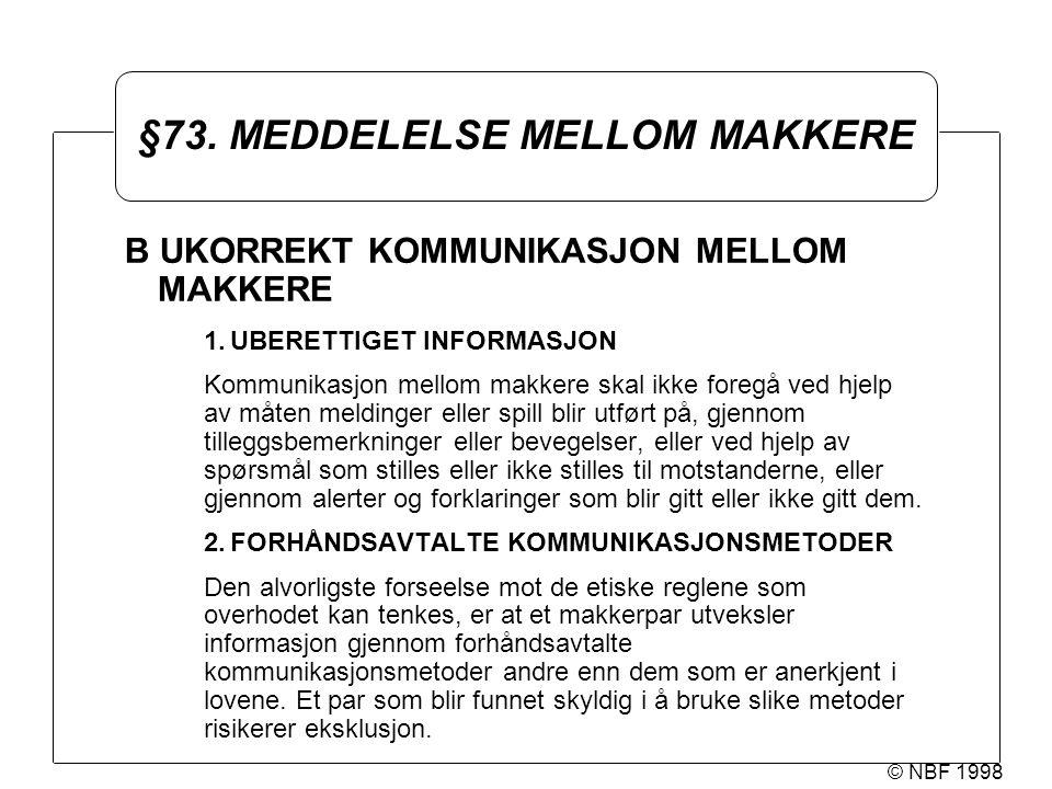 © NBF 1998 §73. MEDDELELSE MELLOM MAKKERE B UKORREKT KOMMUNIKASJON MELLOM MAKKERE 1.UBERETTIGET INFORMASJON Kommunikasjon mellom makkere skal ikke for
